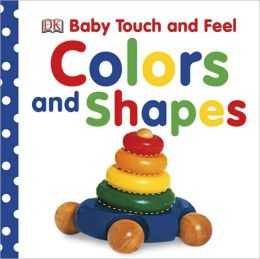 Colors and Shapes: Baby Touch and Feel