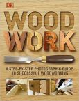 Book Cover Image. Title: Woodwork:  A Step-by-Step Photographic Guide to Successful Woodworking, Author: Dorling Kindersley Publishing Staff
