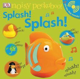 Splash! Splash! Noisy Peekaboo! Series)
