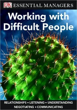 Working with Difficult People (DK Essential Managers Series)