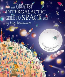 The Greatest Intergalactic Guide to Space Ever . . . by the Brainwaves