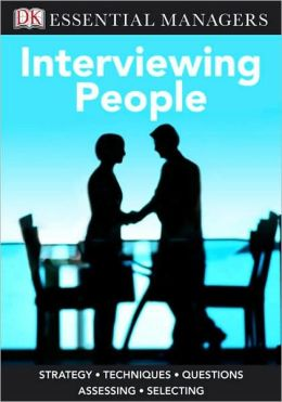 Interviewing People (DK Essential Managers Series)