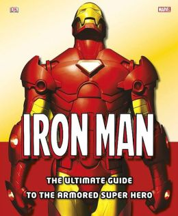 Iron Man: The Ultimate Guide to the Armored Super Hero