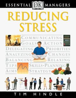 Reducing Stress (DK Essential Managers Series)