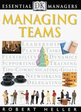 Managing Teams (DK Essential Managers Series)