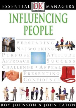 Influencing People (DK Essential Managers Series)