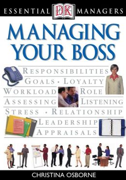 Managing Your Boss (DK Essential Managers Series)