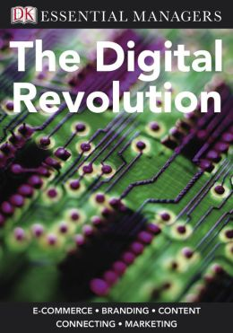 The Digital Revolution (DK Essential Managers Series)