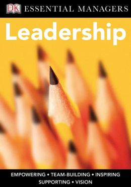 Leadership (DK Essential Managers Series)