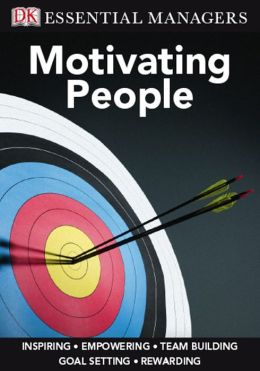 Motivating People (DK Essential Managers Series)