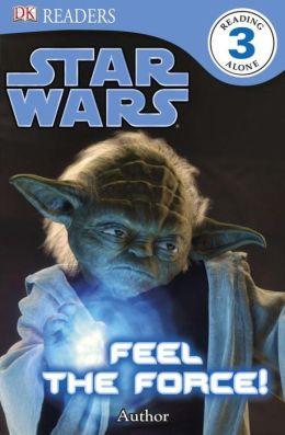 Star Wars: Feel the Force! (DK Readers Level 3 Series)