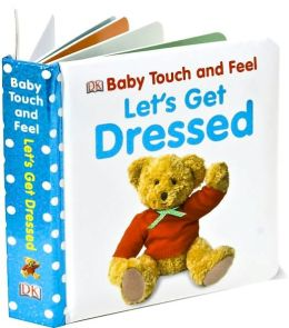 Baby Touch and Feel: Let's Get Dressed