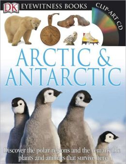 Arctic and Antarctic (DK Eyewitness Books Series)