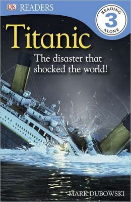 Titanic: The Disaster That Shocked the World! (DK Readers Level 3 Series)
