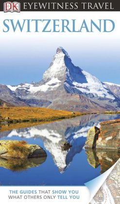 DK Eyewitness Travel Guide: Switzerland