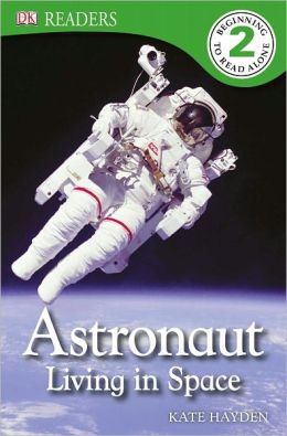 Astronaut Living in Space (DK Readers Level 2 Series)