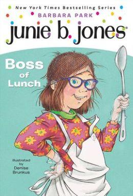 Junie B., First Grader: Boss of Lunch (Junie B. Jones Series #19)