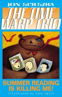 Summer Reading Is Killing Me! (The Time Warp Trio Series #7)