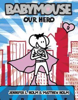 Our Hero (Babymouse Series #2)