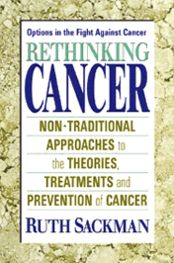 Rethinking Cancer: Non-Traditional Approaches to the Theories, Treatments and Preventions of Cancer