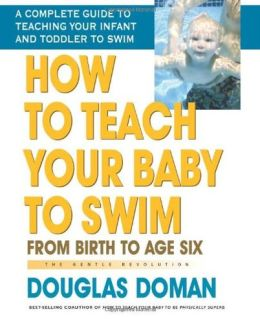 How to Teach Your Baby to Swim: From Birth to Age Six