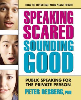 Speaking Scared, Sounding Good: Public Speaking for the Private Person