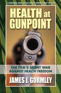 Health at Gunpoint: The FDA's War Against Health Freedom