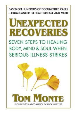 Unexpected Recoveries: Seven Steps to Healing Body, Mind, and Should When Seious Illness Strikes