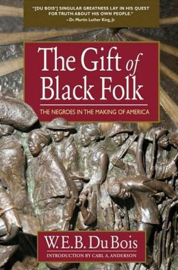 The Gift of Black Folk: The Negores in the Making of America