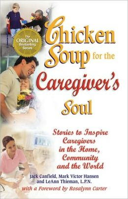 Chicken Soup for the Caregiver's Soul: Stories to Inspire Caregivers in the Home, the Community and the World