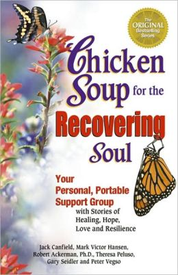 Chicken Soup for the Recovering Soul: Your Personal Portable Support Group with Stories of Healing, Hope, Love and Resilience
