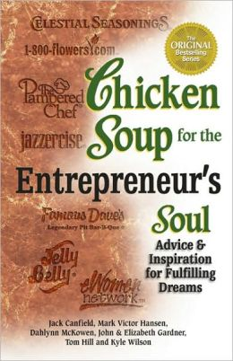 Chicken Soup for the Entrepreneur's Soul: Advice and Inspiration on Fulfilling Dreams