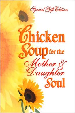 Chicken Soup for the Mother and Daughter Soul