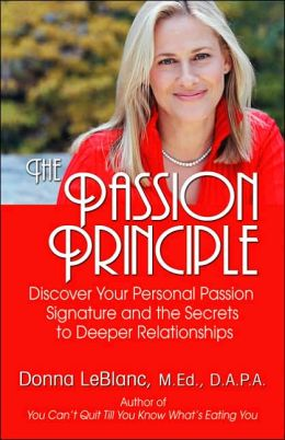 The Passion Principle: Discover Your Personal Passion Signature and the Secrets to Deeper Relationships in Love, Life and Work