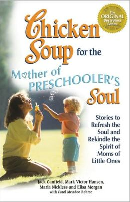 Chicken Soup for the Mother of Preschooler's Soul: Stories to Refresh and Rekindle the Spirit of Moms of Little Ones