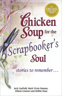 Chicken Soup for the Scrapbooker's Soul: Stories to Remember...