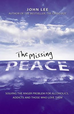 The Missing Peace: Solving the Anger Problem for Alcoholics, Addicts and Those Who Love Them