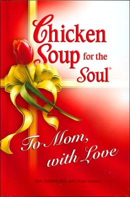 Chicken Soup for the Soul: To Mom, With Love