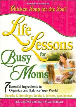 Life Lessons for Busy Moms: Essential Ingredients to Organize and Balance Your World