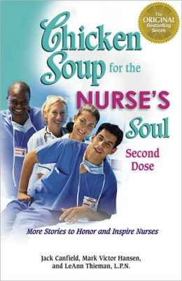 Chicken Soup for the Nurse's Soul, Second Dose: More Stories to Honor and Inspire Nurses