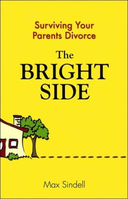 The Bright Side: Your Guide to Surviving Your Parents' Divorce