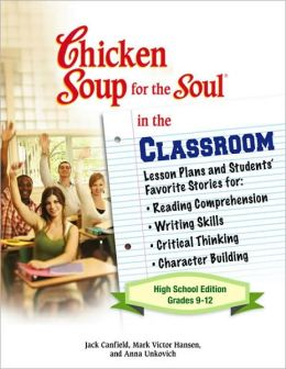 Chicken Soup for the Soul in the Classroom: High School Edition: Lesson Plans and Students' Favorite Stories for Reading Comprehension, Writing Skills, Critical Thinking, Character Building