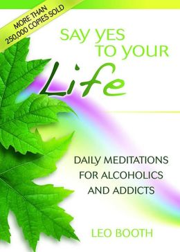 Say Yes to Your Life: Daily Meditations for Alcoholics and Drug Addicts