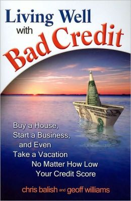 Living Well with Bad Credit: Buy a House, Start a Business, and Even Take a Vacation No Matter How Low Your Credit Score