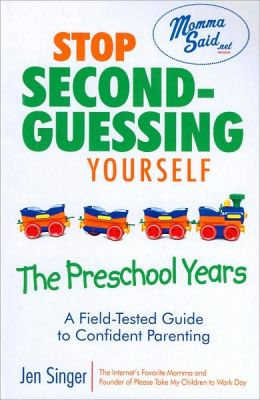 Stop Second-Guessing Yourself: The Preschool Years (Momma Said Series)