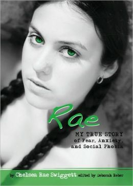 Rae: My True Story of Fear, Anxiety, and Social Phobia