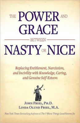 The Power and Grace Between Nasty or Nice: Replacing Entitlement, Narcissism, and Incivility with Knowledge, Caring, and Genuine Self-Esteem