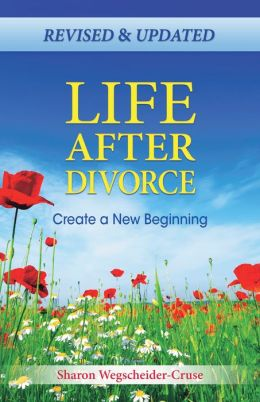 Life After Divorce, Revised & Updated: Create a New Beginning