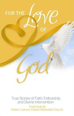 For the Love of God: True Stories of Faith, Fellowship, and Divine Intervention