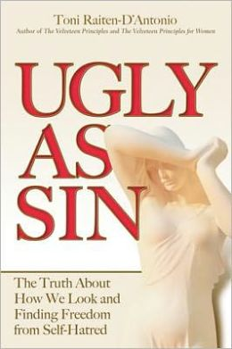Ugly as Sin: The Truth About How We Look and Finding Freedom From Self-Hatred